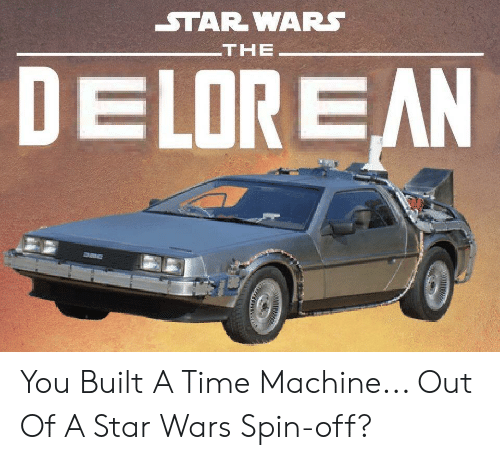 star-wars-the-delorean-you-built-a-time-machine-out-65858622.png